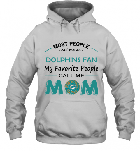 People Call Me Miami Dolphins Fan  Mom Hoodie