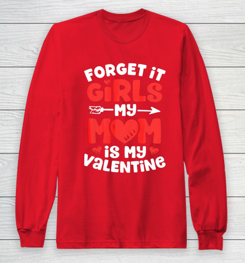 Forget It Girls My Mom Is My Valentine Valentines Day Long Sleeve T-Shirt 7