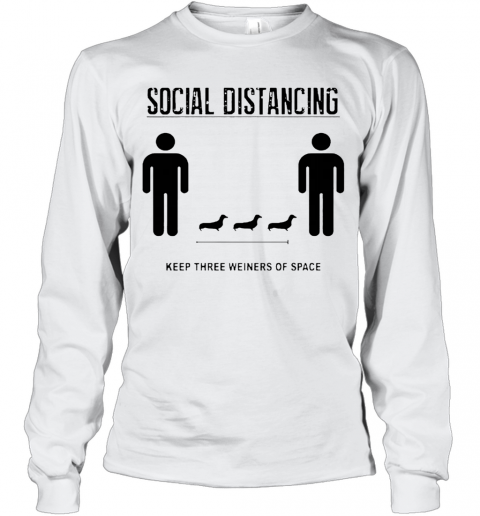 Nice Social Distancing Dachshund Keep Three Weiners Of Space Long Sleeve T-Shirt
