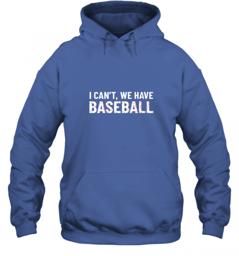 ivtk funny baseball mom i can39 t we have baseball hoodie 23 front royal
