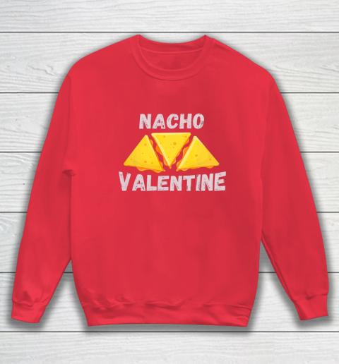 Nacho Valentine Funny Mexican Food Love Valentine s Day Gift Sweatshirt 7