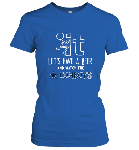 Fuck It Let's Have A Beer And Watch The Dallas Cowboys Women's T-Shirt