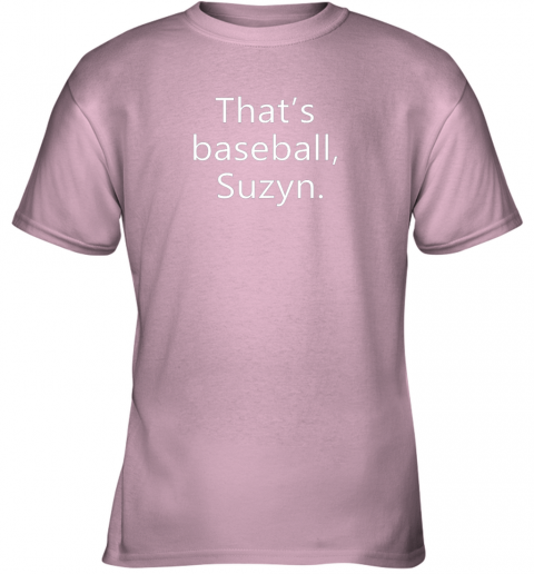 6s98 that39 s baseball suzyn for sport lover men women gift funny youth t shirt 26 front light pink