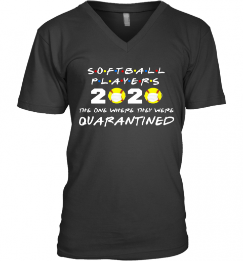 Softball Players 2020 Face Mask The One Where They Were Quarantined V-Neck T-Shirt