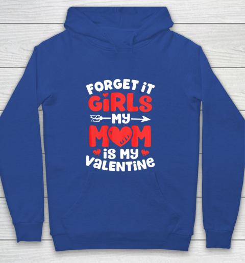 Forget It Girls My Mom Is My Valentine Valentines Day Youth Hoodie 6