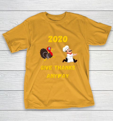 Funny Thanksgiving 2020 Give Thanks Anyway T-Shirt 2