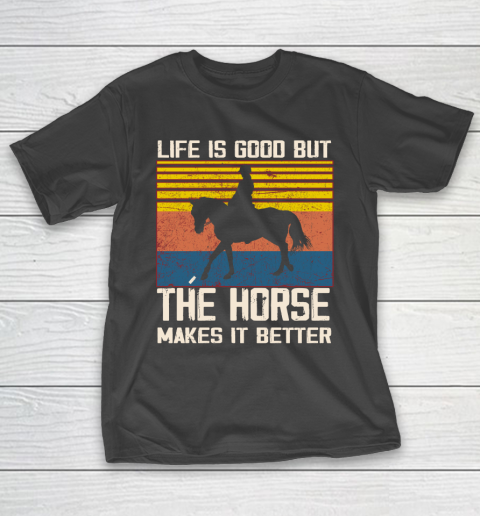 Life is good but The horse makes it better T-Shirt