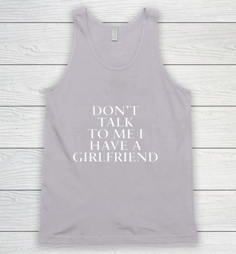 Don t Talk To Me I Have A Girlfriend Valentine Tank Top 3