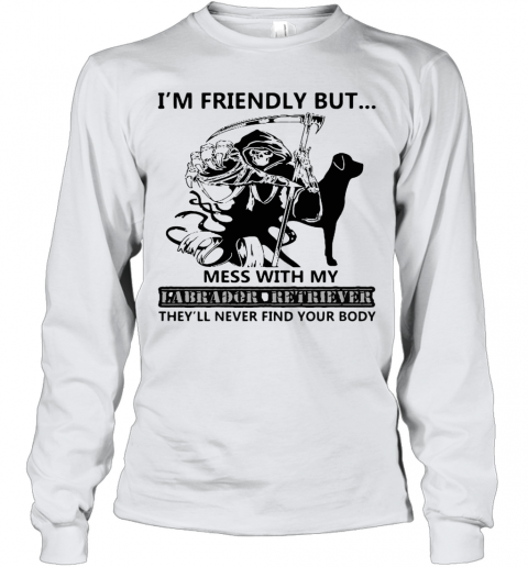 I'm Friendly But Mess With My Labrador Retriever Death Youth Long Sleeve