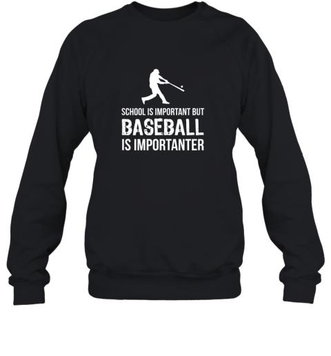 School Is Important But Baseball Is Importanter Gift Sweatshirt
