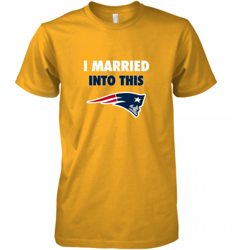 trmy i married into this new england patriots football nfl premium guys tee 5 front gold