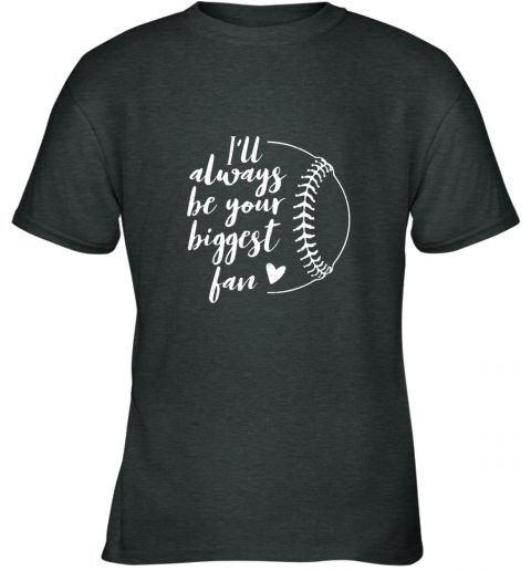 zlqe i39 ll always be your biggest baseball fan softball gift youth t shirt 26 front dark heather