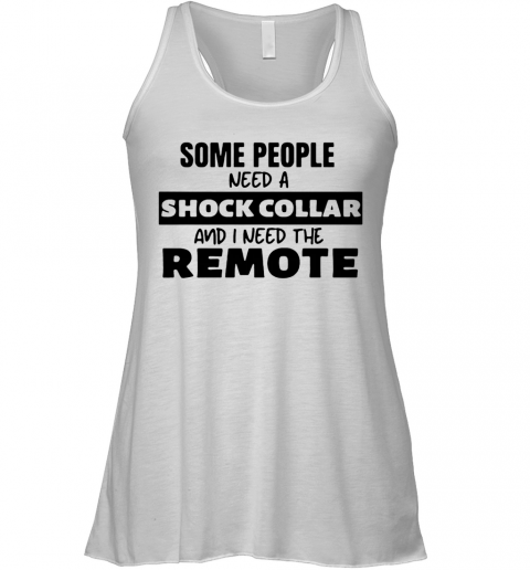 Some People Need A Shock Collar And I Need The Remote Racerback Tank