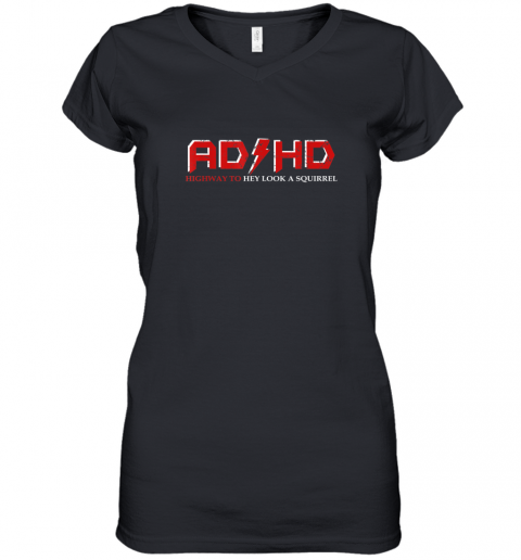 AD HD Highway to Hey Look A Squirrel Funny ADHD 2 Women's V-Neck T-Shirt
