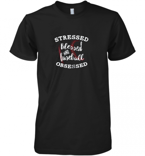 Stressed Blessed And Baseball Obsessed Shirt Funny Premium Men's T-Shirt