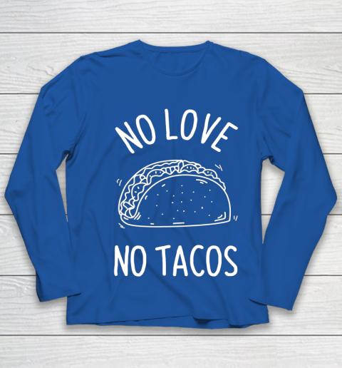 No Love No Tacos La Carreta Mexican Grill Food Lover Funny Youth Long Sleeve 7