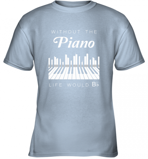 c6o0 without the piano life would be flat bb chord youth t shirt 26 front light blue