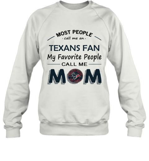People Call Me HOUSTON TEXANS Fan  Mom Sweatshirt