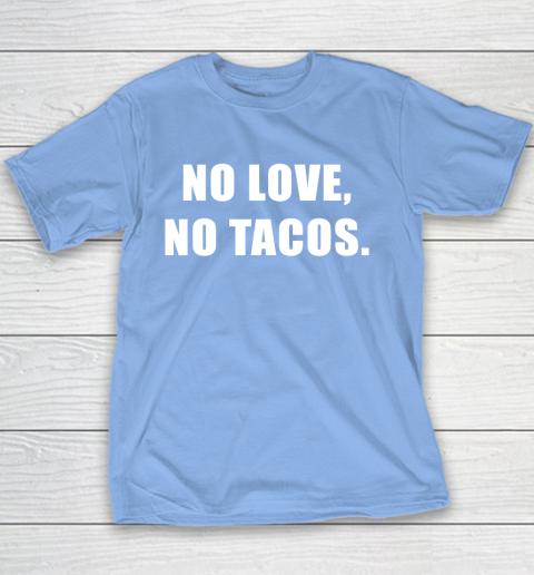 No Love No Tacos Youth T-Shirt 8