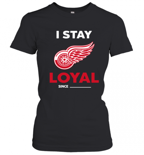 Detroit Red Wings I Stay Loyal Women's T-Shirt