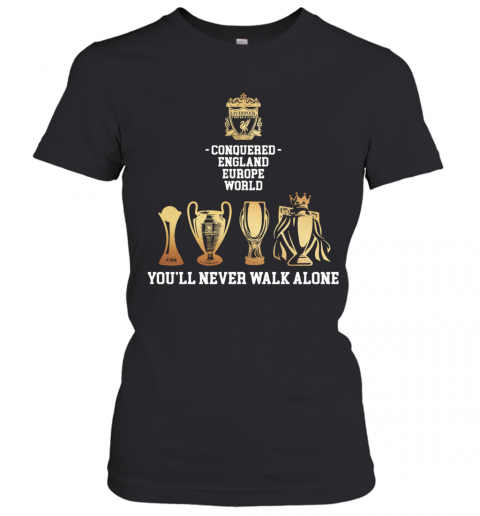 Liverpool Conquered England Europe World You'Ll Never Walk Alone Women's T-Shirt