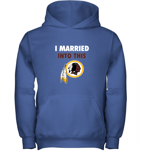 xuuq i married into this washington redskins football nfl youth hoodie 43 front royal