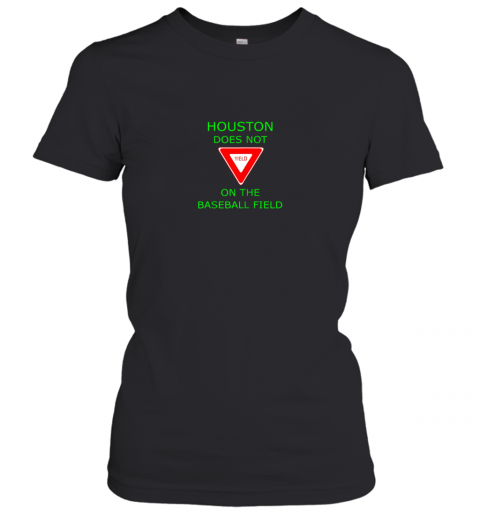 Houston Does Not (Yield Sign) On The Baseball Field Women's T-Shirt