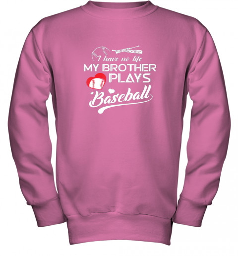 x2nm i have no life my brother plays baseball shirt funny gifts youth sweatshirt 47 front safety pink