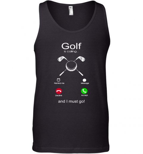 Golf Is Calling And I Must Go Tank Top
