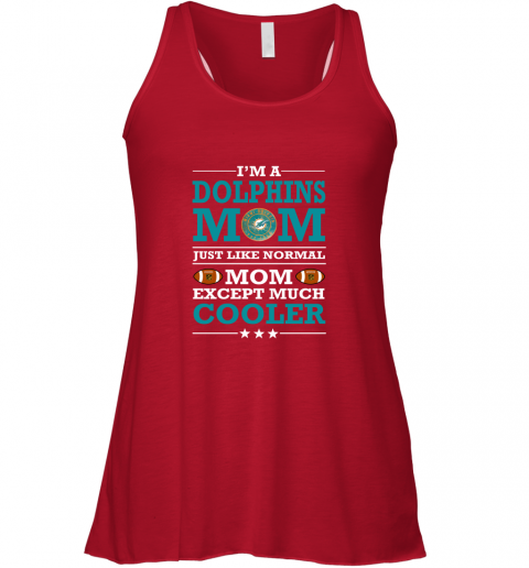 mff5 i39 m a dolphins mom just like normal mom except cooler nfl flowy tank 32 front red
