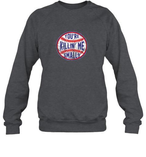 zpvp you39 re killin me smalls funny designer baseball sweatshirt 35 front dark heather