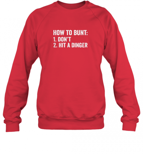 odq7 how to bunt 1 don39 t 2 hit a dinger shirt funny baseball sweatshirt 35 front red