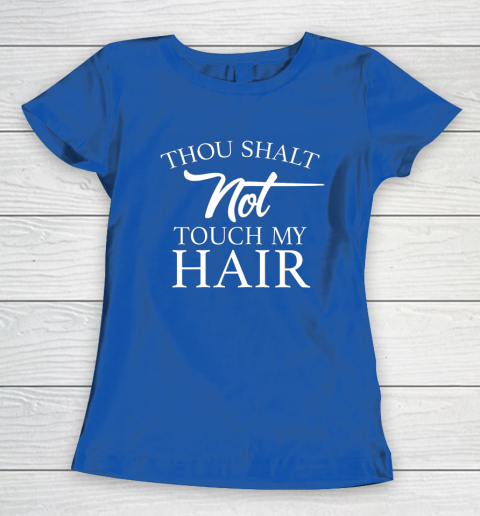 Funny Thou Shalt Not Touch My Hair Women's T-Shirt 8