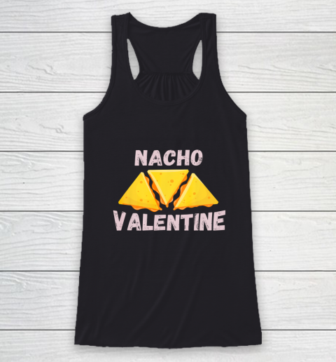 Nacho Valentine Funny Mexican Food Love Valentine s Day Gift Racerback Tank