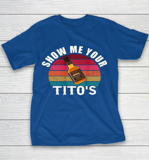 Show Me Your Tito s Funny Drinking Vodka Alcohol Lover tee Youth T-Shirt 6