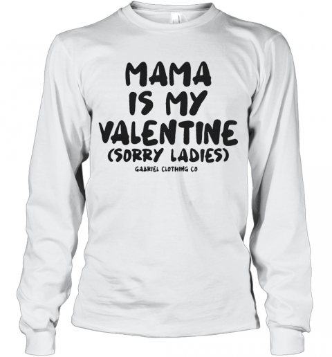 Mama Is My Valentine Sorry Ladies Long Sleeve T-Shirt