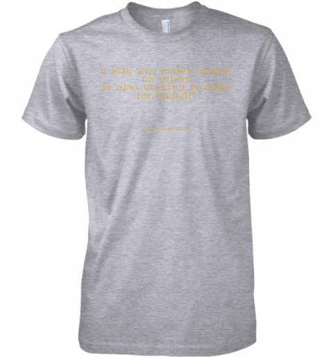 rvxm a man who makes trouble quotes chinua achebe things fall apart shirts premium guys tee 5 front heather grey