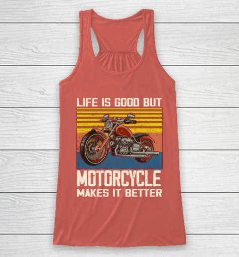 Life is good but motorcycle makes it better Racerback Tank 3