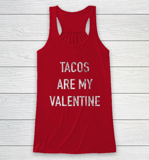 Tacos Are My Valentine t shirt Funny Racerback Tank 4