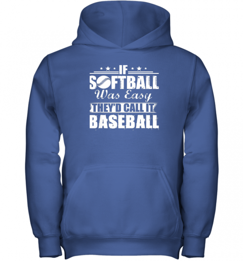 z68y if softball was easy they39 d call it baseball youth hoodie 43 front royal