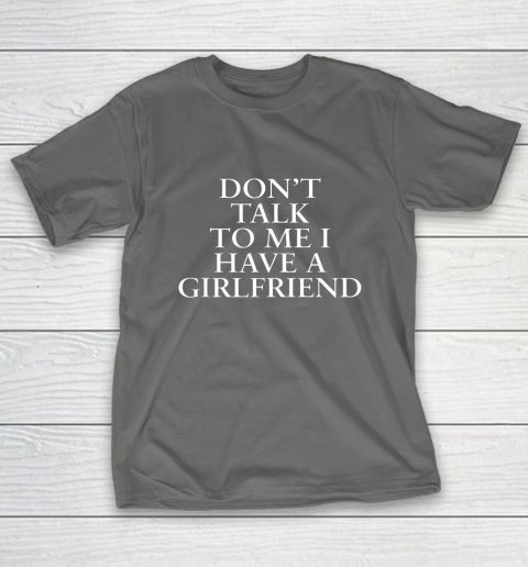 Don t Talk To Me I Have A Girlfriend Valentine T-Shirt 8