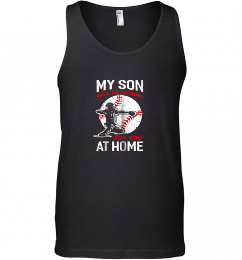 My Son Will Be Waiting For You At Home Baseball Dad Mom Tank Top
