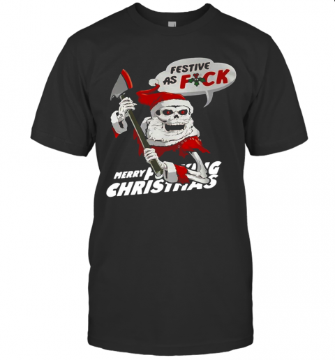 Festive As Fuck Merry Fucking Christmas T-Shirt