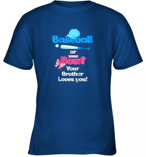 ov5l kids baseball or bows gender reveal shirt your brother loves you youth t shirt 26 front royal