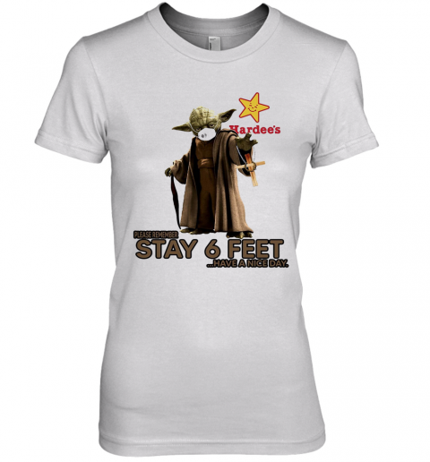Master Yoda Mask Hardee'S Please Remember Stay 6 Feet Have A Nice Day Jesus Premium Women's T-Shirt