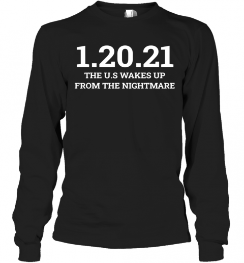 012021 The Us Wakes Up From The Nightmare Anti Trump Long Sleeve T-Shirt