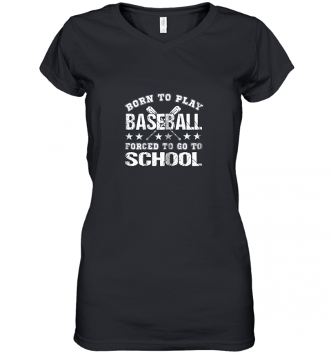 Born To Play Baseball Forced To Go To School Women's V-Neck T-Shirt