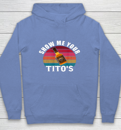 Show Me Your Tito s Funny Drinking Vodka Alcohol Lover tee Youth Hoodie 8