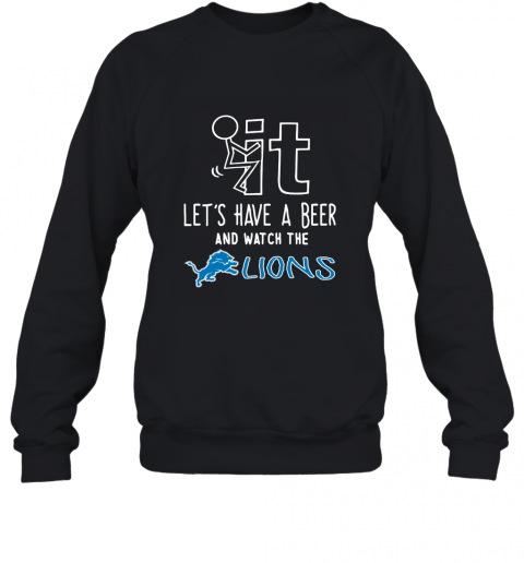 Fuck It Let's Have A Beer And Watch The Detroit Lions Sweatshirt