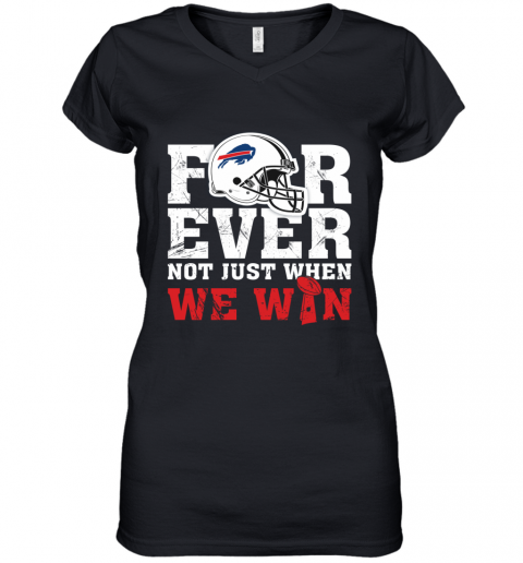 NFL Forever Buffalo Bills Not Just When We WiN Women's V-Neck T-Shirt